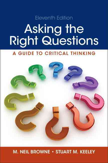 Asking the Right Questions By Browne, M. Neil/ Keeley, Stuart M.